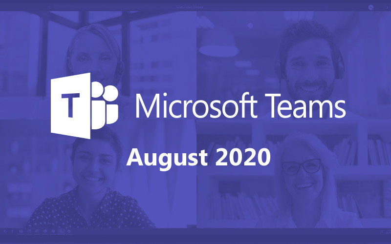 Microsoft Teams improvements for August
